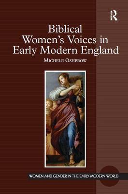 Biblical Women's Voices in Early Modern England - Women and Gender in the Early Modern World (Hardback)