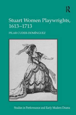 Stuart Women Playwrights, 1613-1713 (Hardback)