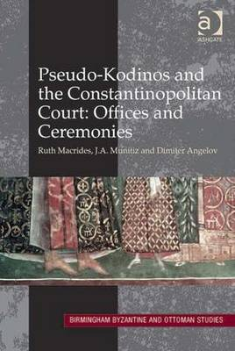 Pseudo-Kodinos and the Constantinopolitan Court: Offices and Ceremonies - Birmingham Byzantine and Ottoman Studies 15 (Hardback)