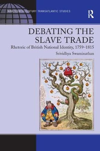 Debating the Slave Trade: Rhetoric of British National Identity, 1759-1815 (Hardback)