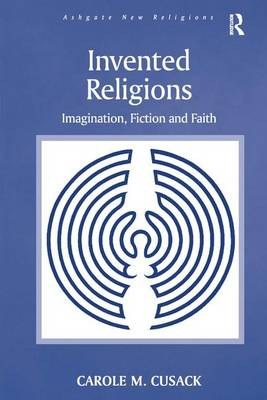 Invented Religions: Imagination, Fiction and Faith - Routledge New Religions (Hardback)