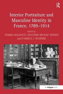Interior Portraiture and Masculine Identity in France, 1789-1914 (Hardback)