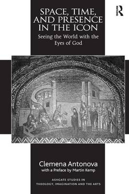 Space, Time, and Presence in the Icon: Seeing the World with the Eyes of God (Hardback)