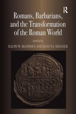 Romans, Barbarians, and the Transformation of the Roman World: Cultural Interaction and the Creation of Identity in Late Antiquity (Hardback)