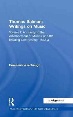 Thomas Salmon: Writings on Music: Volume I: An Essay to the Advancement of Musick and the Ensuing Controversy, 1672-3 - Music Theory in Britain, 1500-1700: Critical Editions (Hardback)