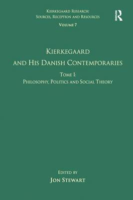 Volume 7, Tome I: Kierkegaard and his Danish Contemporaries - Philosophy, Politics and Social Theory - Kierkegaard Research: Sources, Reception and Resources (Hardback)