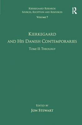 Volume 7, Tome II: Kierkegaard and His Danish Contemporaries - Theology - Kierkegaard Research: Sources, Reception and Resources (Hardback)