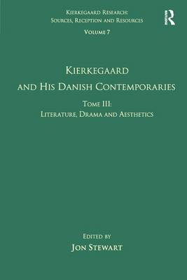 Volume 7, Tome III: Kierkegaard and His Danish Contemporaries - Literature, Drama and Aesthetics - Kierkegaard Research: Sources, Reception and Resources (Hardback)
