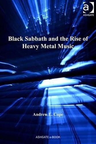 Black Sabbath and the Rise of Heavy Metal Music - Ashgate Popular and Folk Music Series (Hardback)