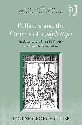 Pollastra and the Origins of Twelfth Night: Parthenio, Commedia (1516) with an English Translation - Anglo-Italian Renaissance Studies (Hardback)