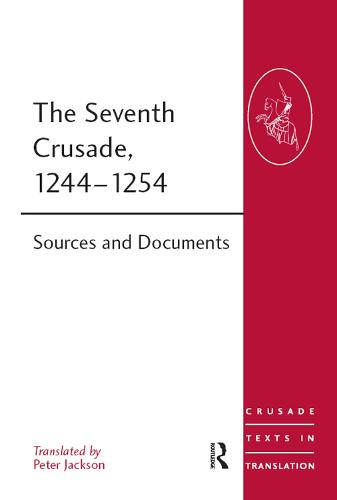 The Seventh Crusade, 1244-1254: Sources and Documents - Crusade Texts in Translation (Paperback)