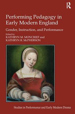Performing Pedagogy in Early Modern England: Gender, Instruction, and Performance (Hardback)