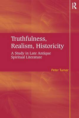 Truthfulness, Realism, Historicity: A Study in Late Antique Spiritual Literature (Hardback)