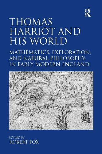 Thomas Harriot and His World: Mathematics, Exploration, and Natural Philosophy in Early Modern England (Hardback)
