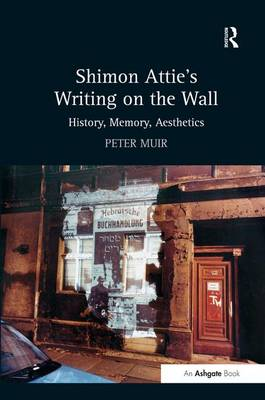 Shimon Attie's Writing on the Wall: History, Memory, Aesthetics (Hardback)