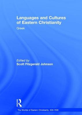 Languages and Cultures of Eastern Christianity: Greek - The Worlds of Eastern Christianity, 300-1500 (Hardback)