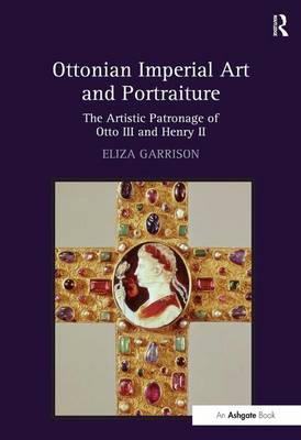 Ottonian Imperial Art and Portraiture: The Artistic Patronage of Otto III and Henry II (Hardback)