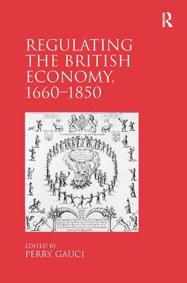 Regulating the British Economy, 1660-1850 (Hardback)