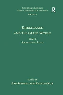 Kierkegaard and the Greek World - Socrates and Plato: Kierkegaard and the Greek World - Socrates and Plato Volume 2, Tome I - Kierkegaard Research: Sources Reception and Resources (Hardback)