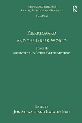 Volume 2, Tome II: Kierkegaard and the Greek World - Aristotle and Other Greek Authors - Kierkegaard Research: Sources, Reception and Resources (Hardback)
