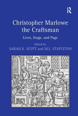 Christopher Marlowe the Craftsman: Lives, Stage, and Page (Hardback)