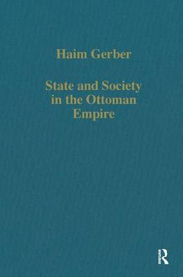 State and Society in the Ottoman Empire - Variorum Collected Studies (Hardback)