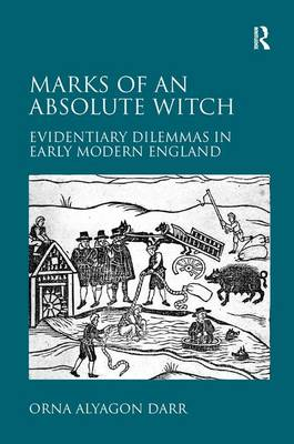 Marks of an Absolute Witch: Evidentiary Dilemmas in Early Modern England (Hardback)