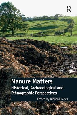 Manure Matters: Historical, Archaeological and Ethnographic Perspectives (Hardback)