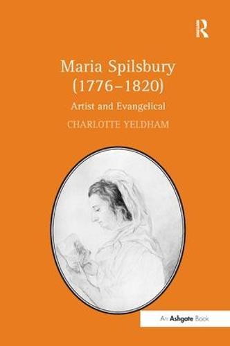 Maria Spilsbury (1776-1820): Artist and Evangelical (Hardback)