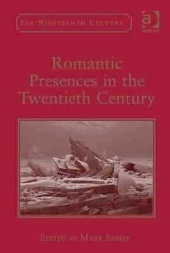 Romantic Presences in the Twentieth Century (Hardback)