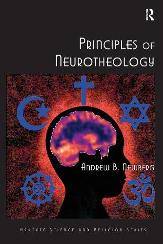 Principles of Neurotheology - Routledge Science and Religion Series (Paperback)
