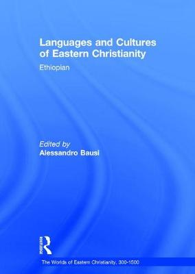 Languages and Cultures of Eastern Christianity: Ethiopian - The Worlds of Eastern Christianity, 300-1500 4 (Hardback)