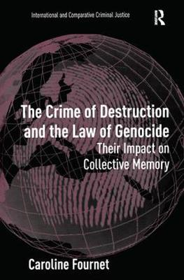 The Crime of Destruction and the Law of Genocide: Their Impact on Collective Memory - International and Comparative Criminal Justice (Hardback)