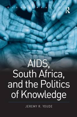 AIDS, South Africa and the Politics of Knowledge - Global Health (Hardback)