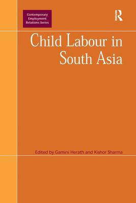 Child Labour in South Asia - Contemporary Employment Relations (Hardback)