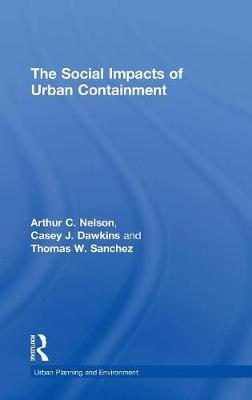 The Social Impacts of Urban Containment - Urban Planning and Environment (Hardback)
