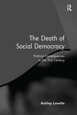The Death of Social Democracy: Political Consequences in the 21st Century (Hardback)