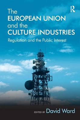 The European Union and the Culture Industries: Regulation and the Public Interest (Hardback)