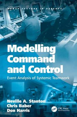 Modelling Command and Control: Event Analysis of Systemic Teamwork - Human Factors in Defence (Hardback)