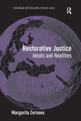 Restorative Justice: Ideals and Realities - International and Comparative Criminal Justice (Hardback)