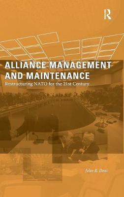 Alliance Management and Maintenance: Restructuring NATO for the 21st Century (Hardback)