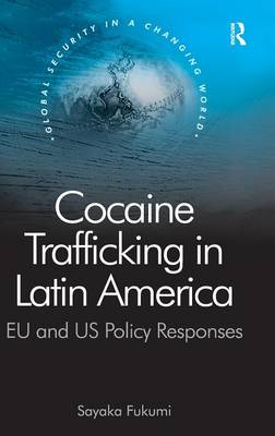 Cocaine Trafficking in Latin America: EU and US Policy Responses - Global Security in a Changing World (Hardback)