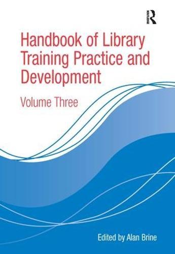 Handbook of Library Training Practice and Development: Volume Three (Hardback)