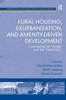 Rural Housing, Exurbanization, and Amenity-Driven Development: Contrasting the 'Haves' and the 'Have Nots' (Hardback)