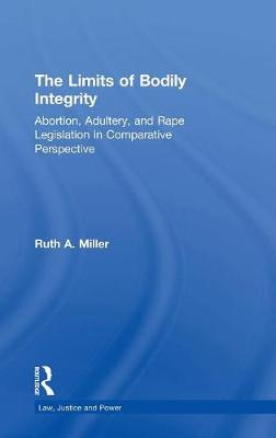 The Limits of Bodily Integrity: Abortion, Adultery, and Rape Legislation in Comparative Perspective (Hardback)