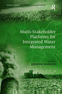 Multi-Stakeholder Platforms for Integrated Water Management - Routledge Studies in Environmental Policy and Practice (Hardback)