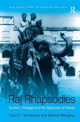 Raj Rhapsodies: Tourism, Heritage and the Seduction of History - New Directions in Tourism Analysis (Hardback)