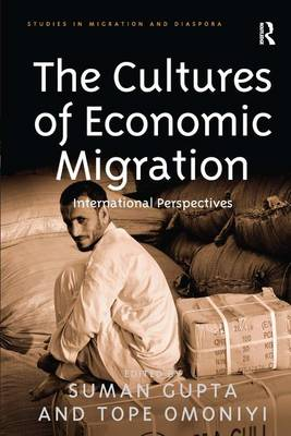 The Cultures of Economic Migration: International Perspectives - Studies in Migration and Diaspora (Hardback)