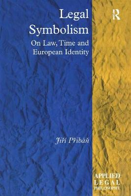 Legal Symbolism: On Law, Time and European Identity - Applied Legal Philosophy (Hardback)