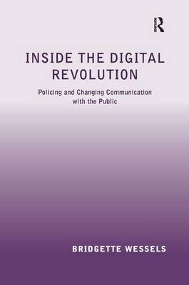 Inside the Digital Revolution: Policing and Changing Communication with the Public (Hardback)